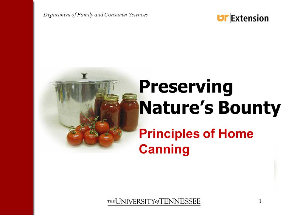 Department of Family and Consumer Sciences 1 Preserving Natures Bounty Principles of Home Canning
