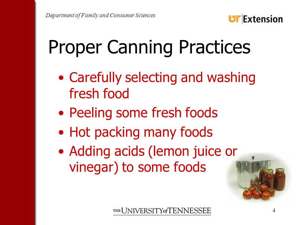 Department of Family and Consumer Sciences 4 Proper Canning Practices Carefully selecting and washing fresh food Peeling some fresh foods Hot packing