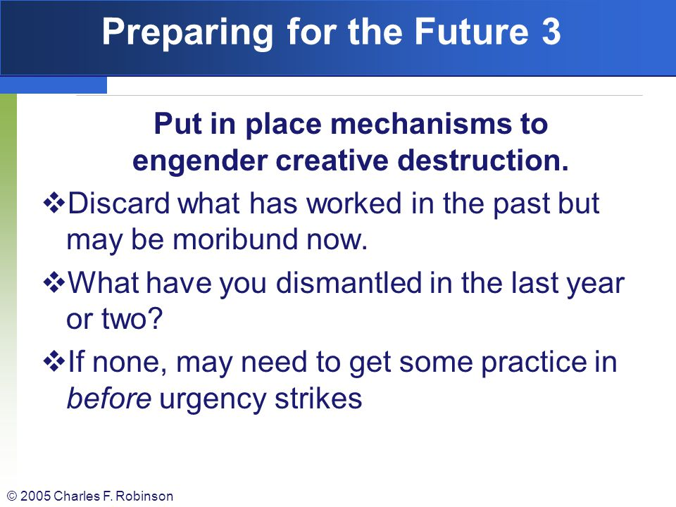 © 2005 Charles F. Robinson Preparing for the Future 2 Identify in advance the kinds of early warning indicators that would signal a change is rapidly
