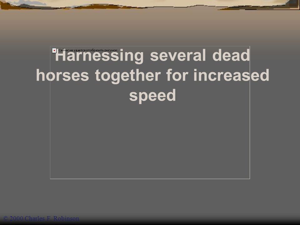 © 2005 Charles F.Robinson Declare the horse is better, faster and cheaper dead © 2000 Charles F.