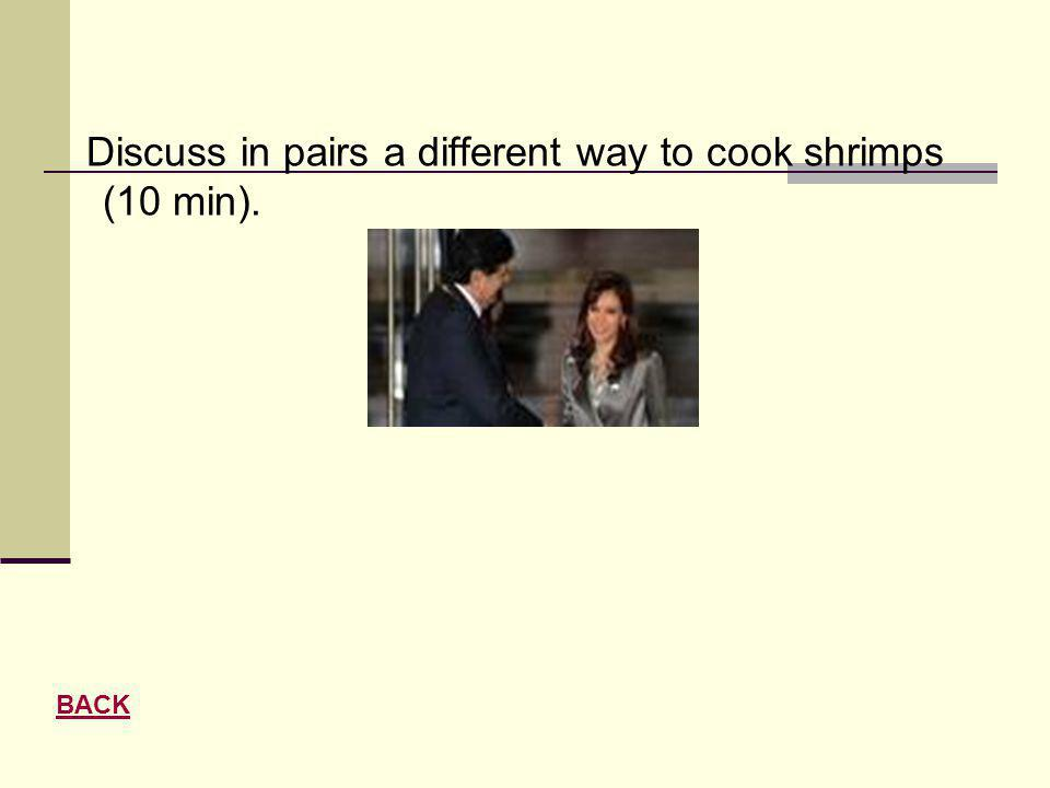 Discuss in pairs a different way to cook shrimps (10 min). BACK