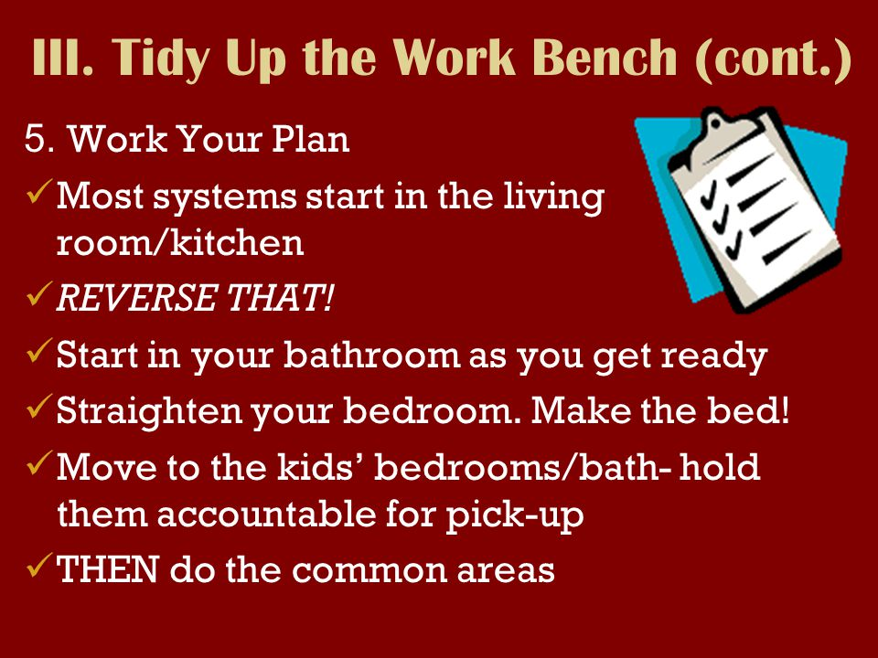 5.Work Your Plan Most systems start in the living room/kitchen REVERSE THAT.