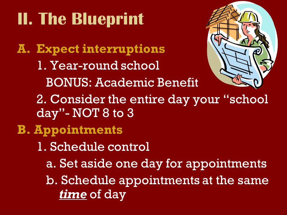 II.The Blueprint A.Expect interruptions 1. Year-round school BONUS: Academic Benefit 2.