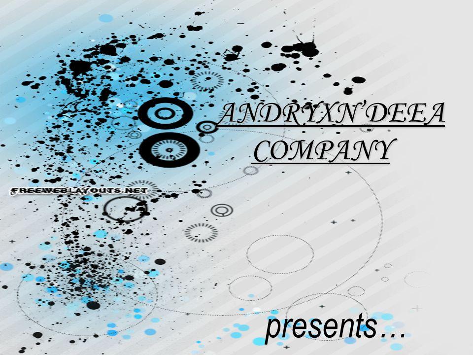 ANDRYXNDEEA COMPANY ANDRYXNDEEA COMPANY presents…