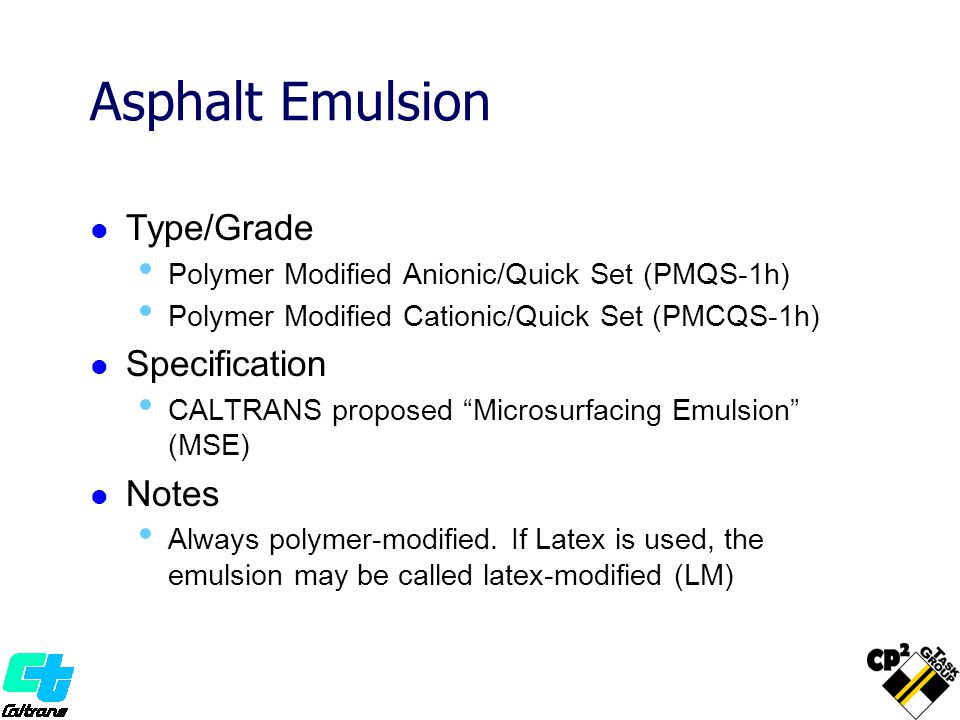 Asphalt Emulsion Type/Grade Polymer Modified Anionic/Quick Set (PMQS-1h) Polymer Modified Cationic/Quick Set (PMCQS-1h) Specification CALTRANS propose
