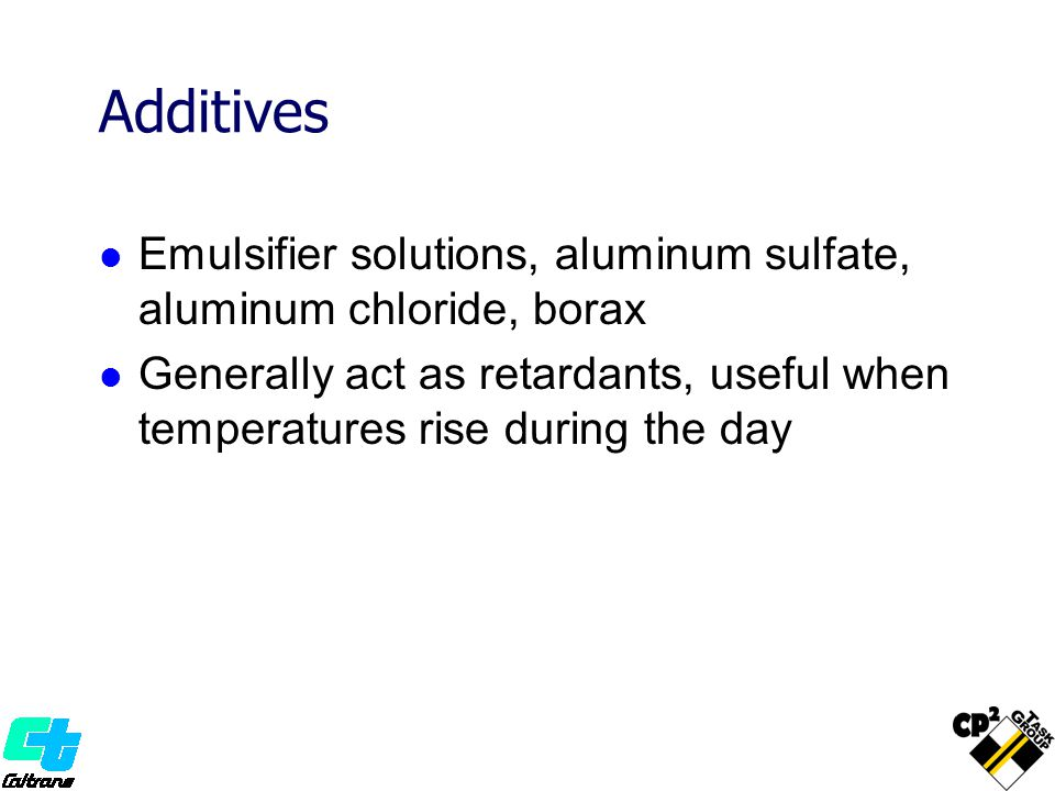 Additives Emulsifier solutions, aluminum sulfate, aluminum chloride, borax Generally act as retardants, useful when temperatures rise during the day