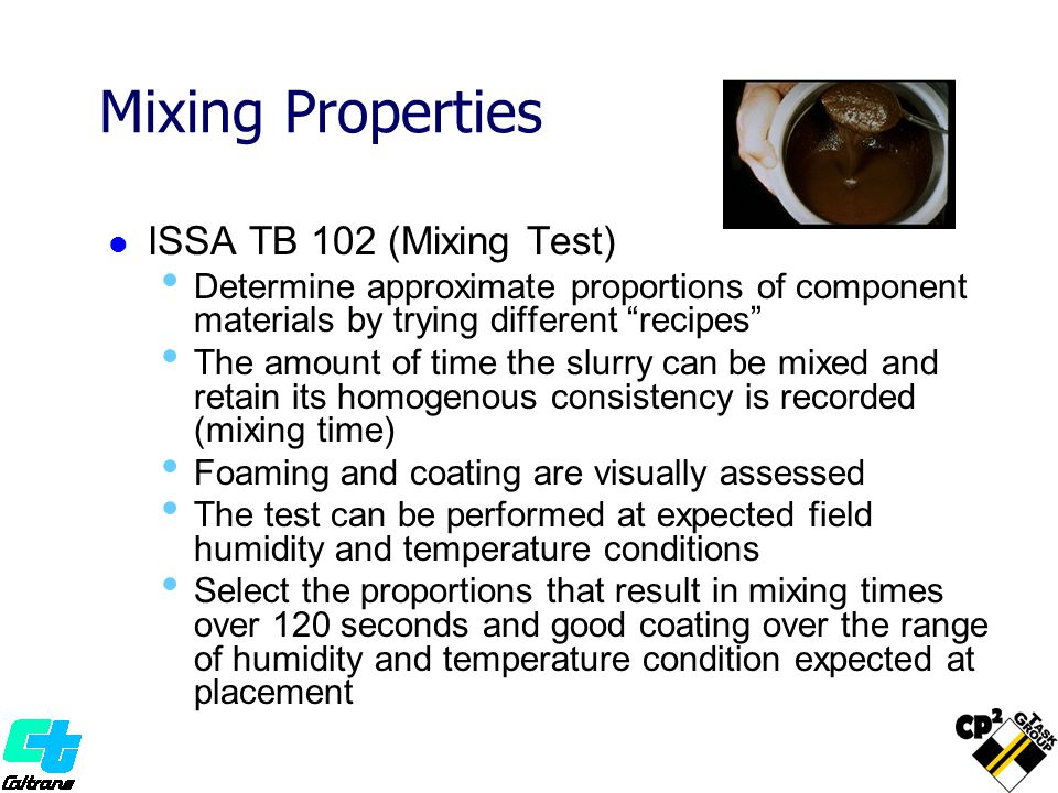 Mixing Properties ISSA TB 102 (Mixing Test) Determine approximate proportions of component materials by trying different recipes The amount of time th