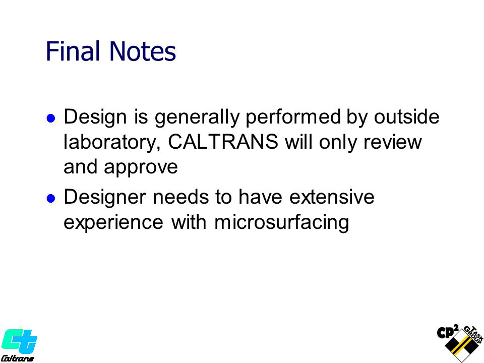 Final Notes Design is generally performed by outside laboratory, CALTRANS will only review and approve Designer needs to have extensive experience wit