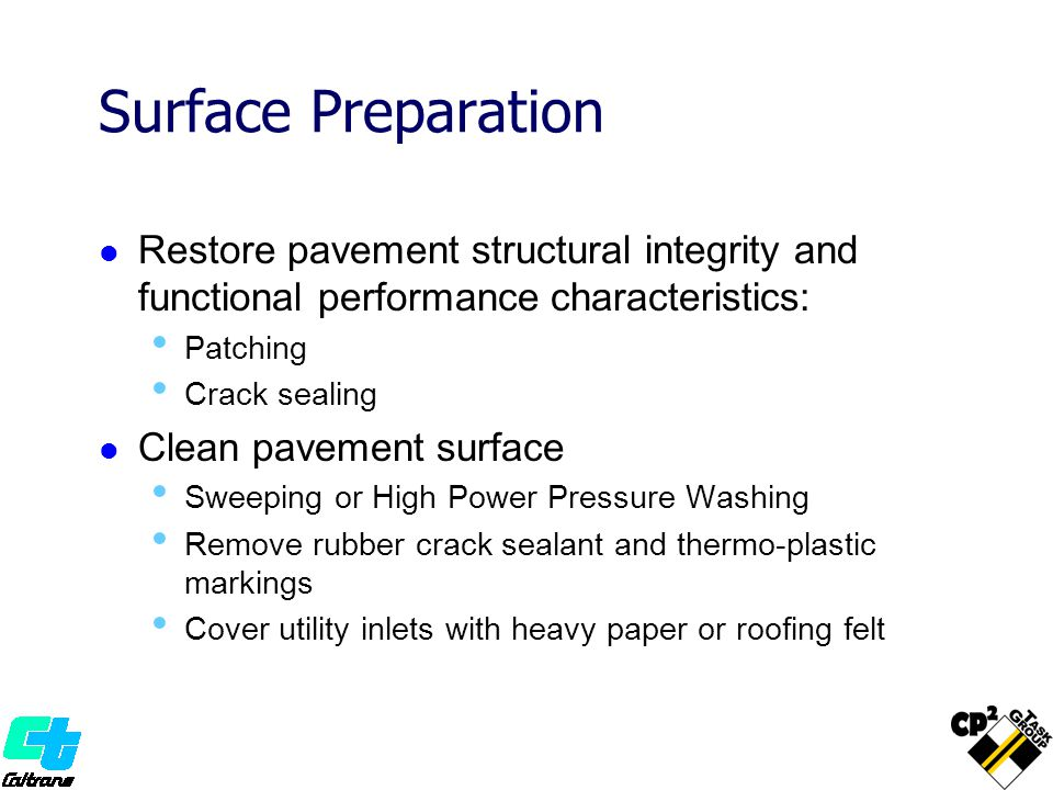 Surface Preparation Restore pavement structural integrity and functional performance characteristics: Patching Crack sealing Clean pavement surface Sw