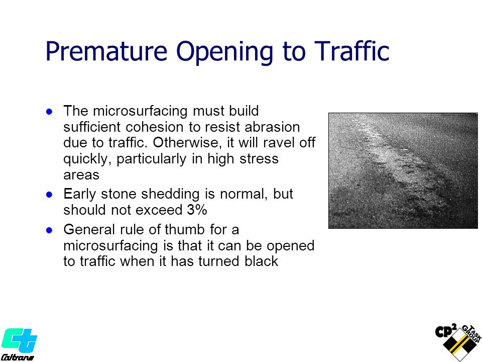 Premature Opening to Traffic The microsurfacing must build sufficient cohesion to resist abrasion due to traffic. Otherwise, it will ravel off quickly