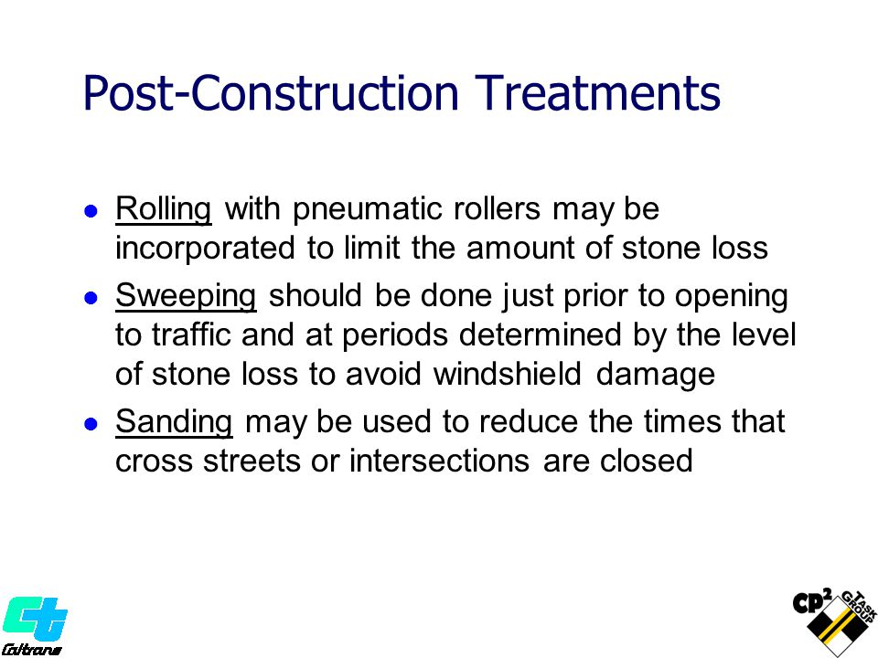 Post-Construction Treatments Rolling with pneumatic rollers may be incorporated to limit the amount of stone loss Sweeping should be done just prior t