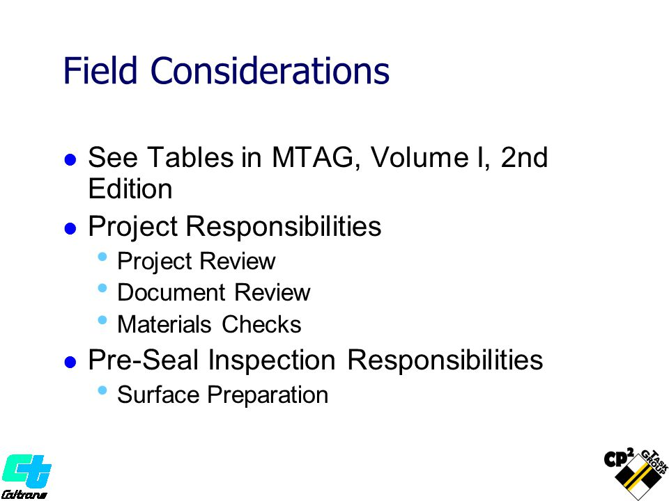 Field Considerations See Tables in MTAG, Volume I, 2nd Edition Project Responsibilities Project Review Document Review Materials Checks Pre-Seal Inspe