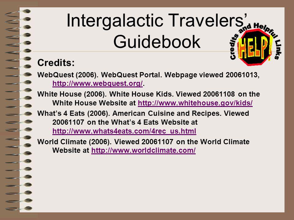 Intergalactic Travelers Guidebook Credits: WebQuest (2006). WebQuest Portal. Webpage viewed 20061013, http://www.webquest.org/. http://www.webquest.or