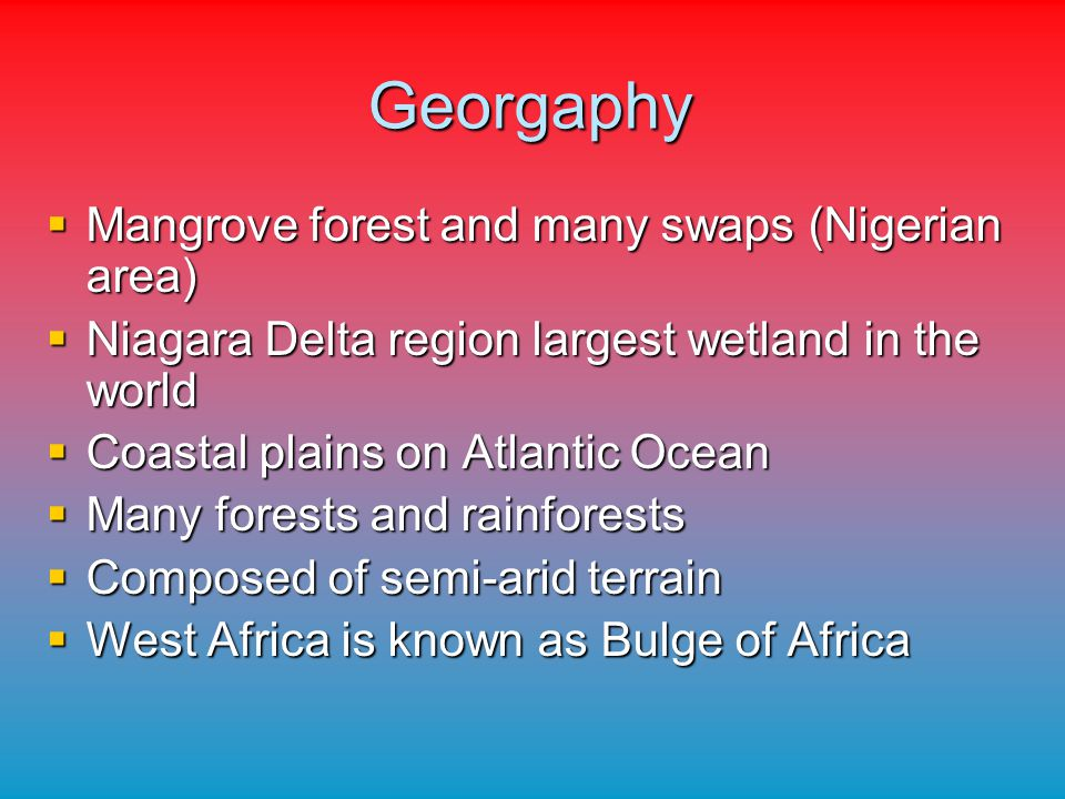 Georgaphy Mangrove forest and many swaps (Nigerian area) Mangrove forest and many swaps (Nigerian area) Niagara Delta region largest wetland in the wo