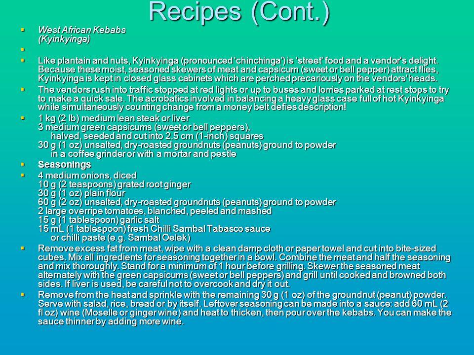 Recipes (Cont.) West African Kebabs (Kyinkyinga) West African Kebabs (Kyinkyinga) Like plantain and nuts, Kyinkyinga (pronounced 'chinchinga') is 'str