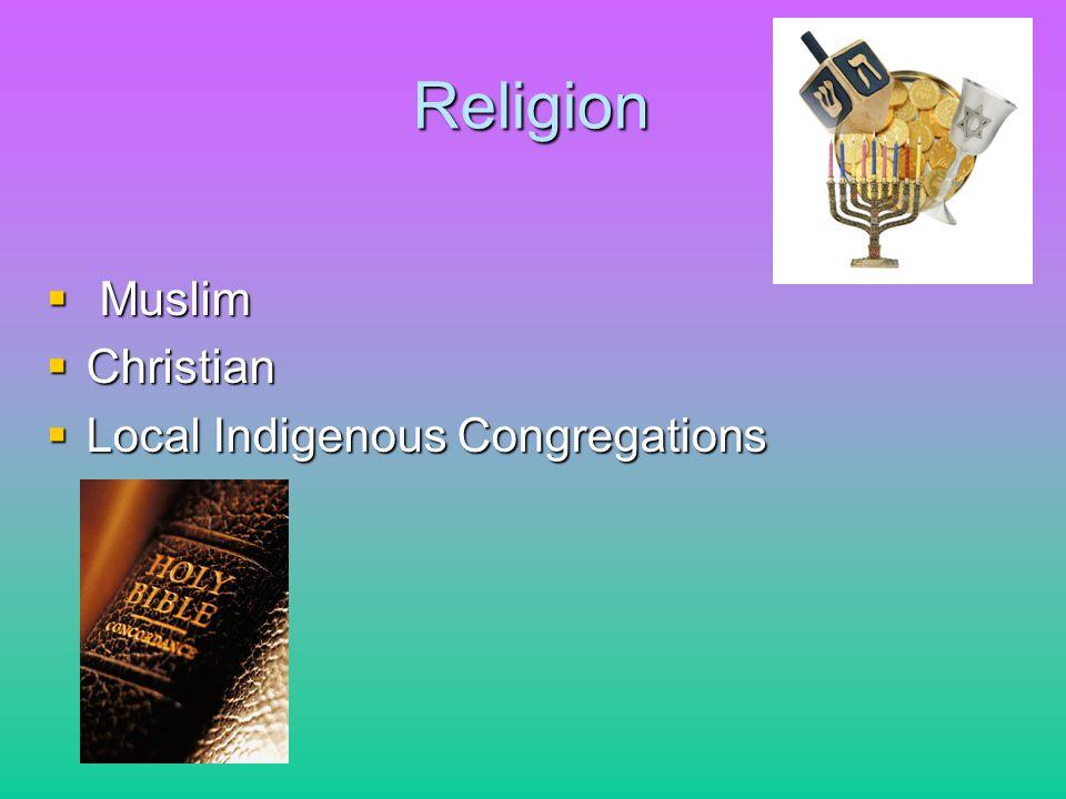 Religion Muslim Muslim Christian Christian Local Indigenous Congregations Local Indigenous Congregations