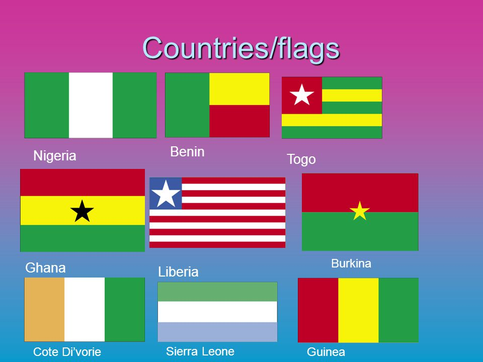 Countries/flags Nigeria Benin Togo Ghana Liberia Burkina Cote Divorie Sierra Leone Guinea