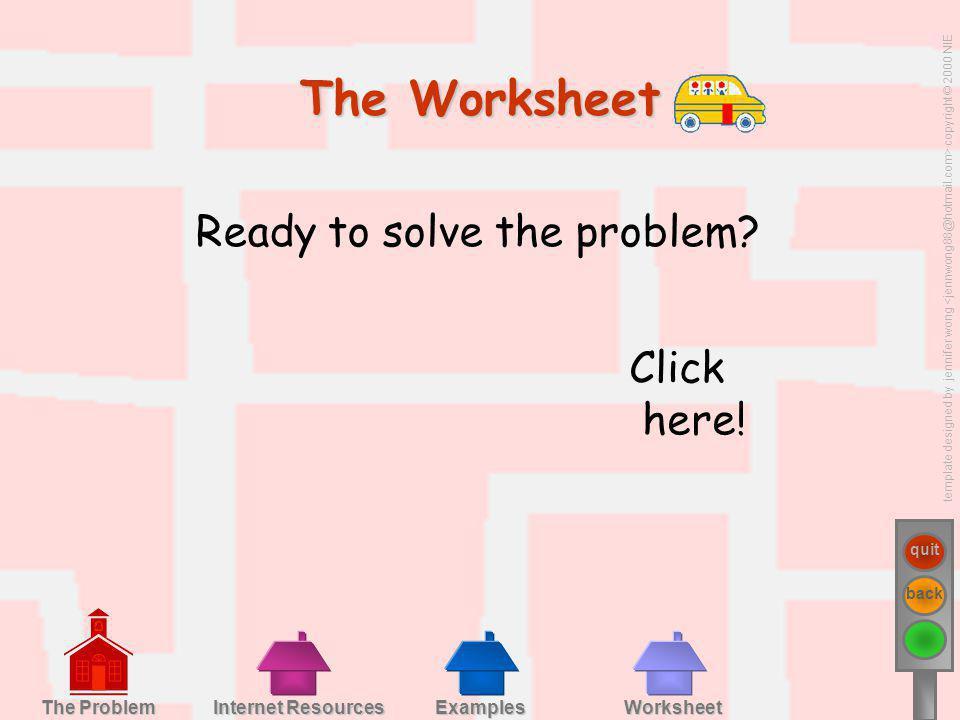 template designed by jennifer wong copyright © 2000 NIE quit back Examples Worksheet Internet Resources Internet Resources The Problem The Problem Rea