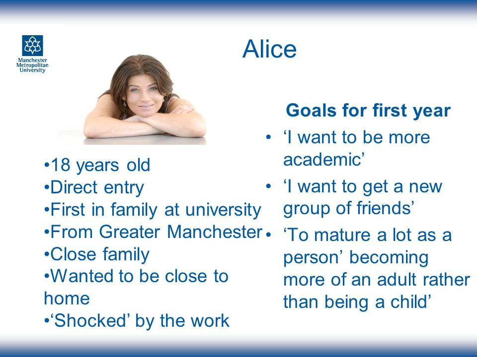 Alice Goals for first year I want to be more academic I want to get a new group of friends To mature a lot as a person becoming more of an adult rathe