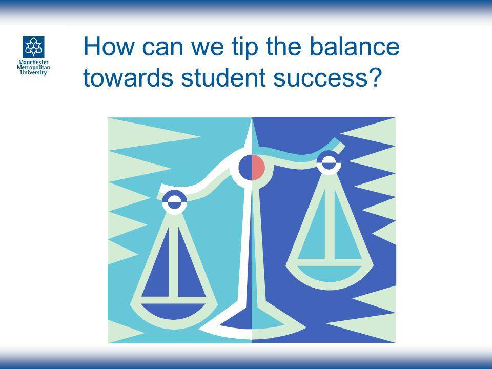 How can we tip the balance towards student success?