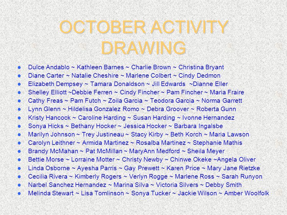OCTOBER ACTIVITY DRAWING Dulce Andablo ~ Kathleen Barnes ~ Charlie Brown ~ Christina Bryant Diane Carter ~ Natalie Cheshire ~ Marlene Colbert ~ Cindy