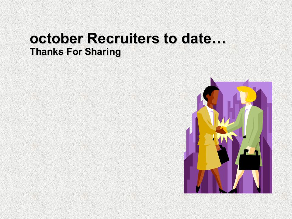 october Recruiters to date… Thanks For Sharing
