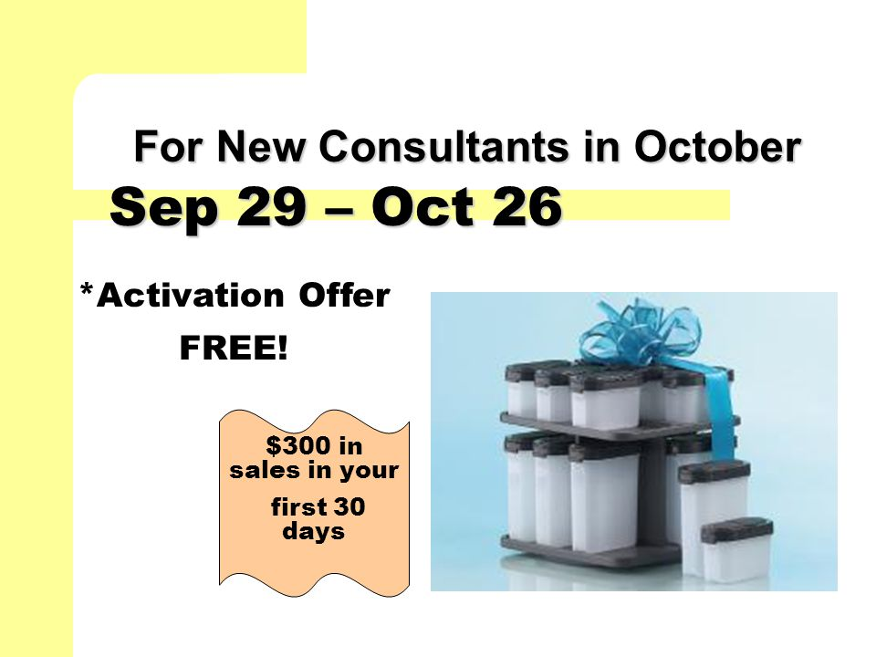 For New Consultants in October *Activation Offer FREE! Sep 29 – Oct 26 $300 in sales in your first 30 days