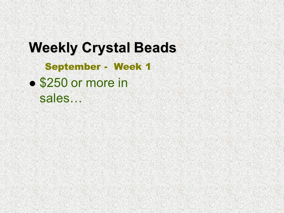 Weekly Crystal Beads $250 or more in sales… September - Week 1