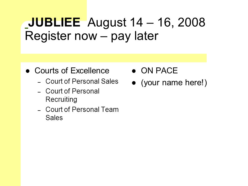 JUBLIEE August 14 – 16, 2008 Register now – pay later Courts of Excellence – Court of Personal Sales – Court of Personal Recruiting – Court of Persona