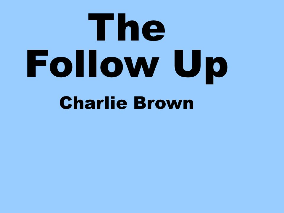 The Follow Up Charlie Brown