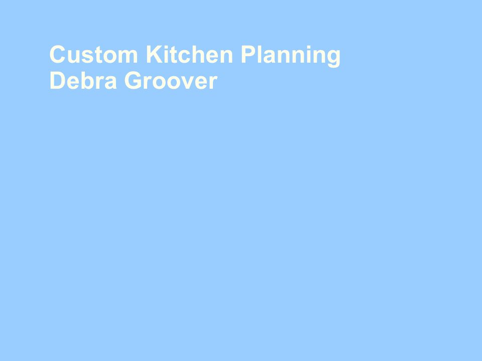Custom Kitchen Planning Debra Groover