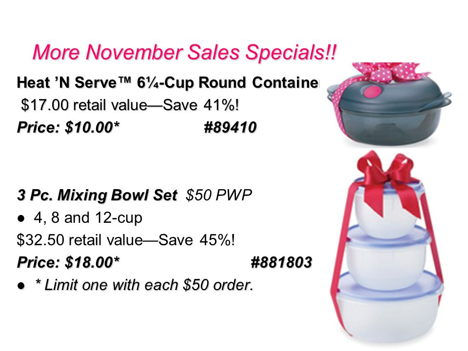More November Sales Specials!! Heat N Serve 6¼-Cup Round Container $17.00 retail valueSave 41%! $17.00 retail valueSave 41%! Price: $10.00*#89410 3 Pc
