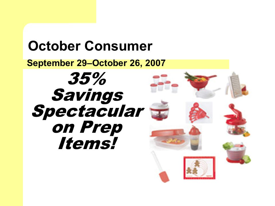 October Consumer September 29–October 26, 2007 35% Savings Spectacular on Prep Items!
