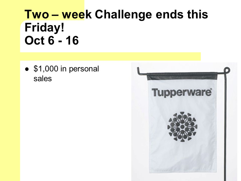Two – week Challenge ends this Friday! Oct 6 - 16 $1,000 in personal sales