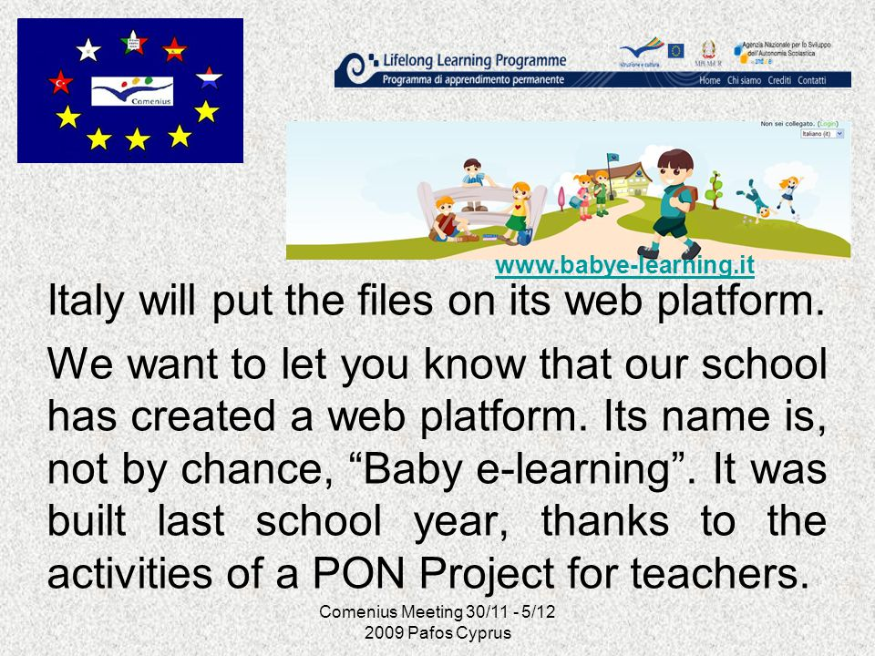 Comenius Meeting 30/11 - 5/12 2009 Pafos Cyprus Italy will put the files on its web platform. We want to let you know that our school has created a we