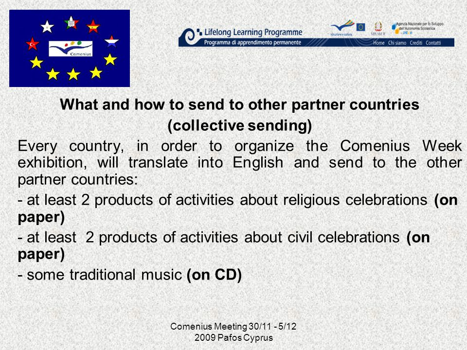 Comenius Meeting 30/11 - 5/12 2009 Pafos Cyprus What and how to send to other partner countries (collective sending) Every country, in order to organi