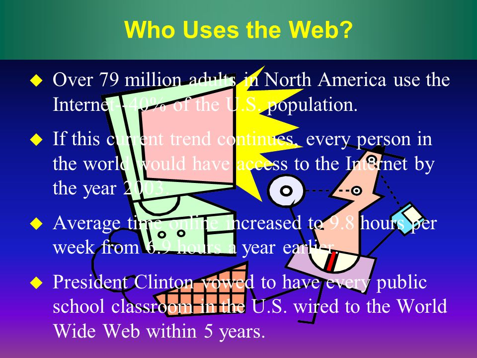Who Uses the Web.Over 79 million adults in North America use the Internet--40% of the U.S.