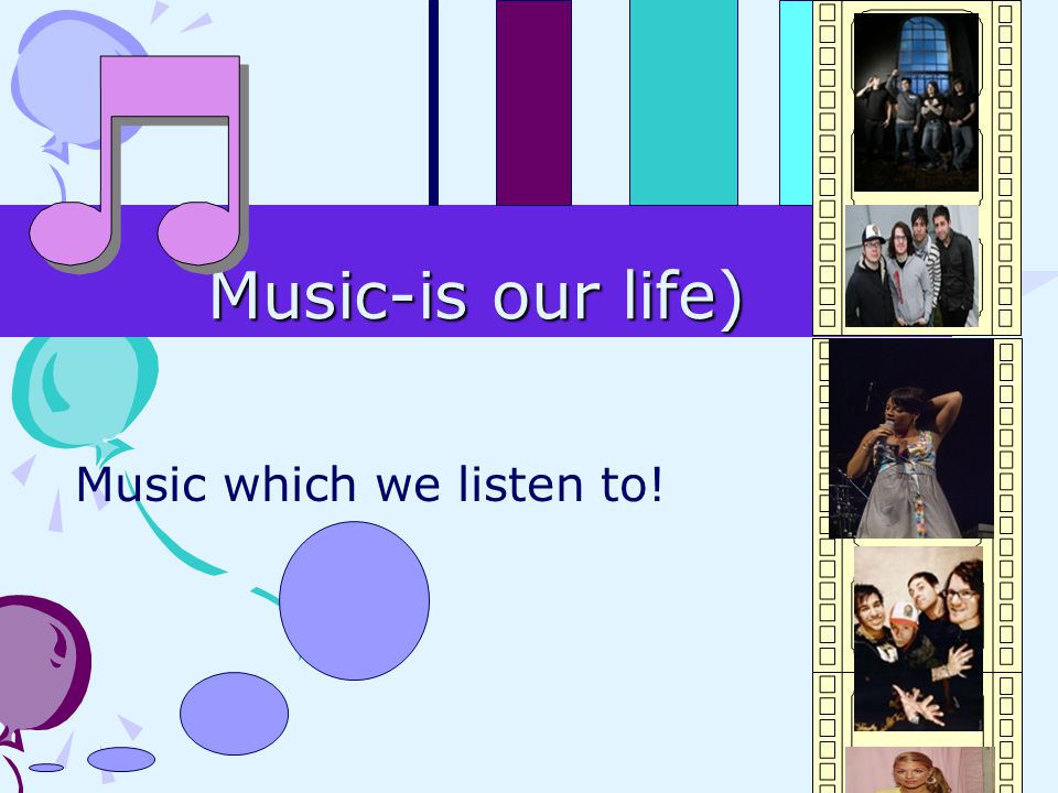 Music-is our life) Music which we listen to!