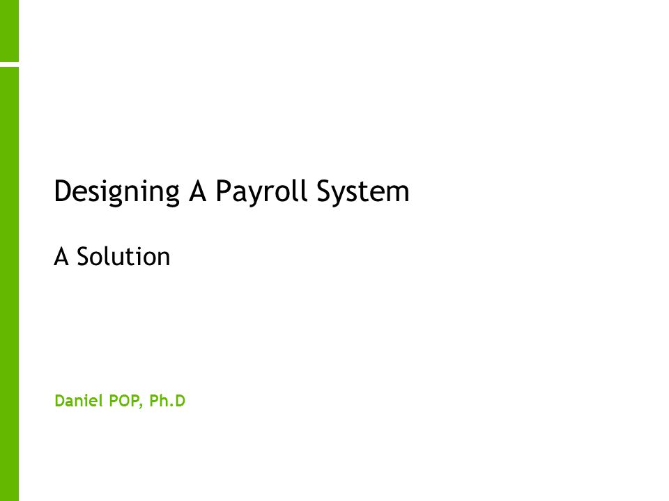 Designing A Payroll System A Solution Daniel POP, Ph.D