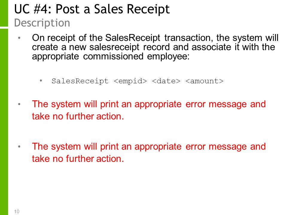 10 UC #4: Post a Sales Receipt Description On receipt of the SalesReceipt transaction, the system will create a new salesreceipt record and associate