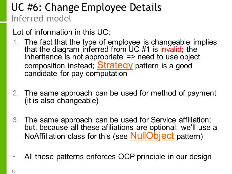 15 UC #6: Change Employee Details Inferred model Lot of information in this UC: 1. The fact that the type of employee is changeable implies that the d
