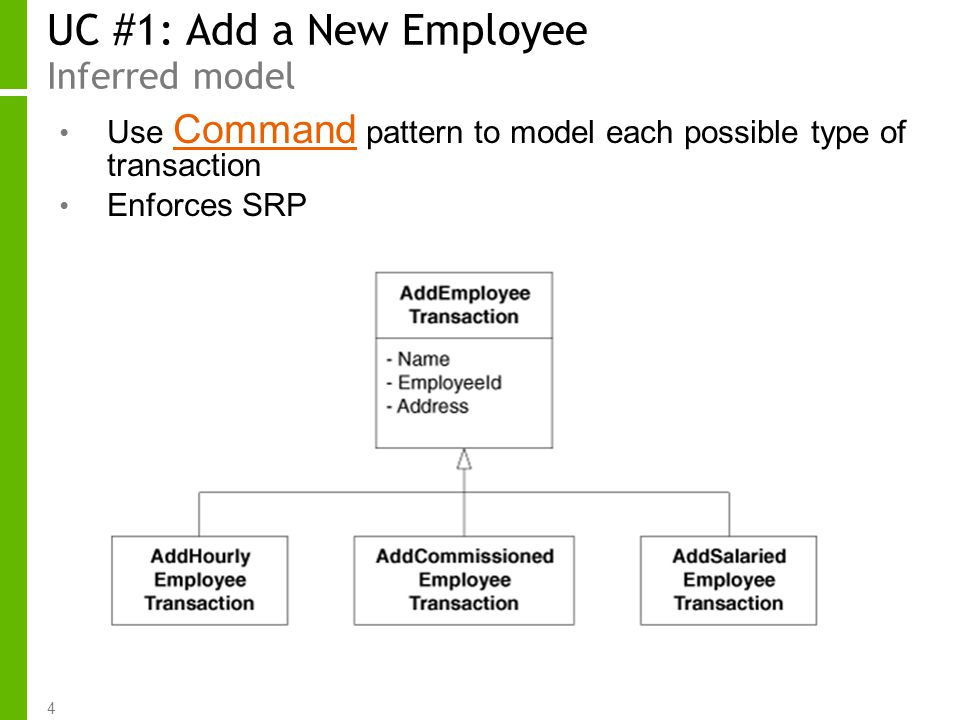 4 UC #1: Add a New Employee Inferred model Use Command pattern to model each possible type of transaction Command Enforces SRP
