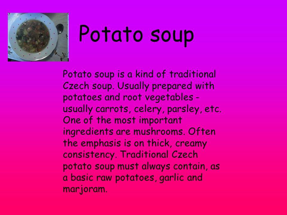 Potato soup Potato soup is a kind of traditional Czech soup.