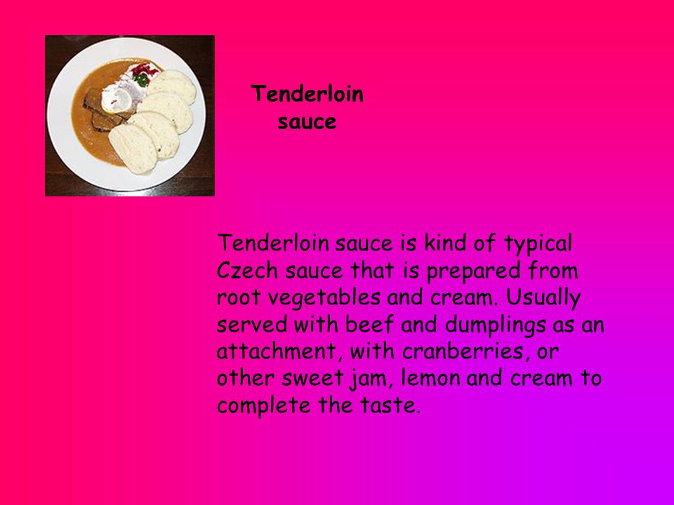 Tenderloin sauce is kind of typical Czech sauce that is prepared from root vegetables and cream.
