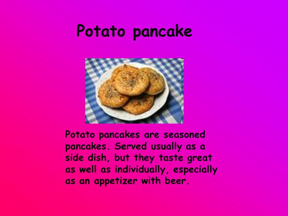 Potato pancake Potato pancakes are seasoned pancakes.