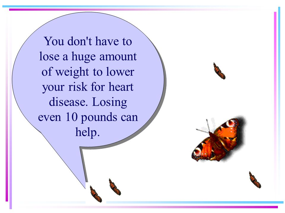 2. Lose weight--and keep it off. Diabetes, being overweight and heart disease often go together. Losing weight helps a lot of health problems. For exa