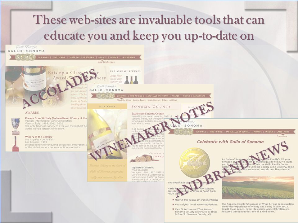 These web-sites are invaluable tools that can educate you and keep you up-to-date on ACCOLADES WINEMAKER NOTES AND BRAND NEWS