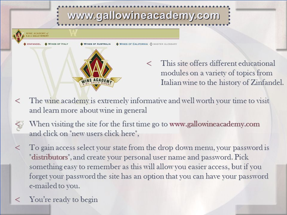 www.gallowineacademy.com < This site offers different educational modules on a variety of topics from Italian wine to the history of Zinfandel.