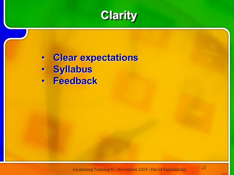 e-Learning Training © - November 2005 - David Siguelnitzky 21 ClarityClarity Clear expectationsClear expectations SyllabusSyllabus FeedbackFeedback