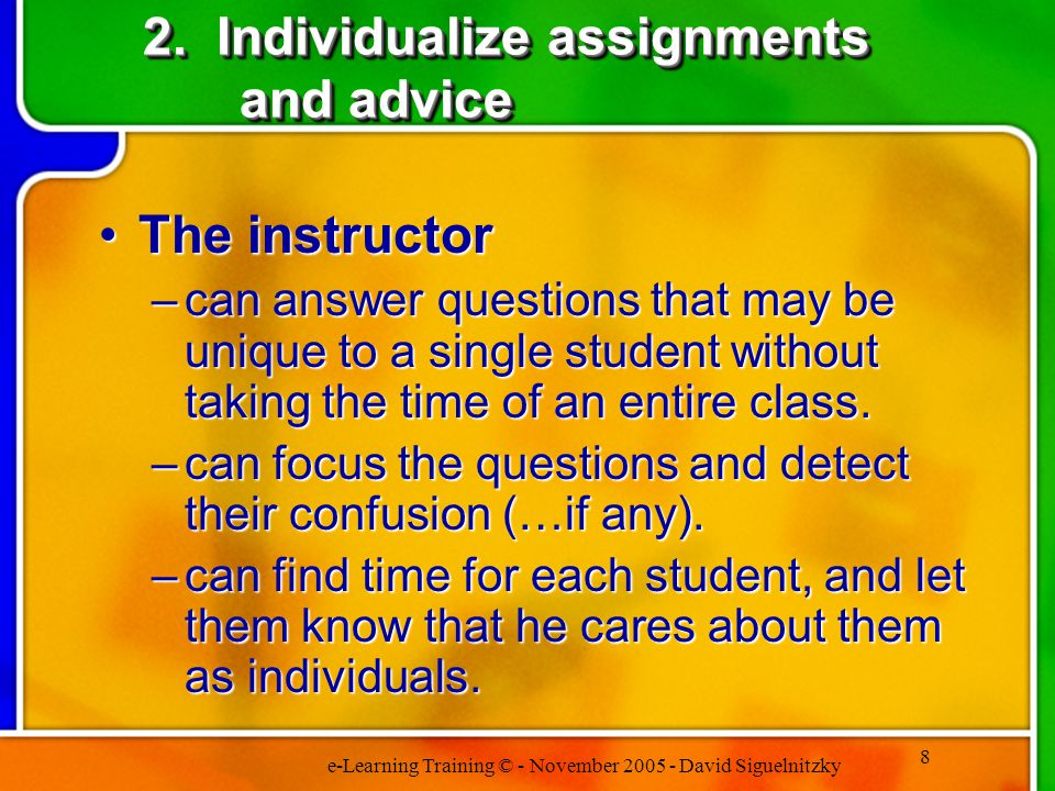 e-Learning Training © - November 2005 - David Siguelnitzky 9 3.Students can be asked to do more on their own Students are exposed to probing questions.Students are exposed to probing questions.